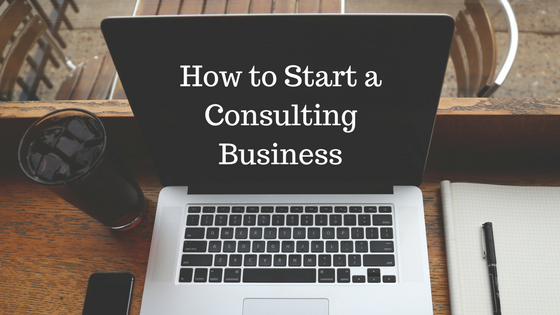 How to Start a Consulting Business.